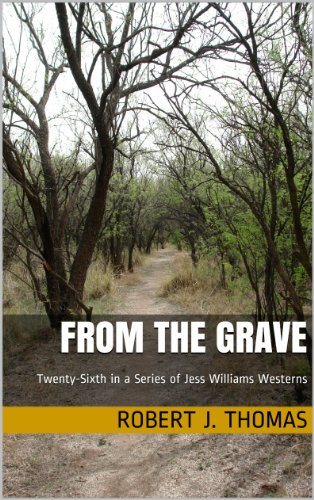 FROM THE GRAVE: Twenty-Sixth in a Series of Jess Williams Westerns (A Jess Williams Western Book 26) by Robert J. Thomas