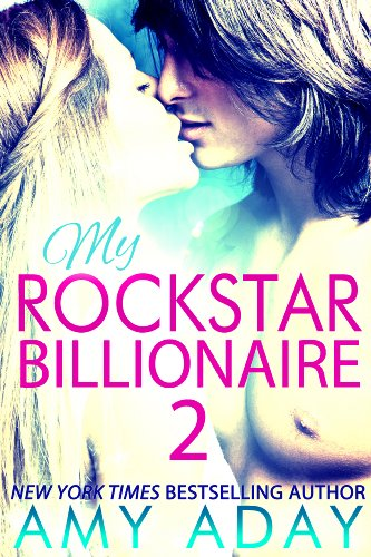 My Rockstar Billionaire 2 (Billionaire Romance 2) by Amy Aday