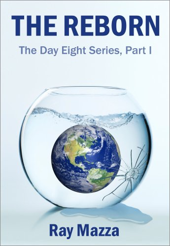 The Reborn (The Day Eight Series Part 1) by Ray Mazza