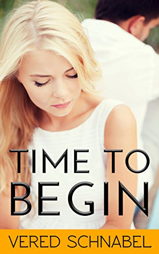 Time To Begin: Family Life Novel (Women's Fiction) by Vered Schanbel