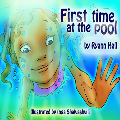Children's Book: First Time At The Pool: Beautifully Illustrated Summer Swimming Book (A Kayleigh Series 4) by RyAnn Hall and Inga Shalvashvili