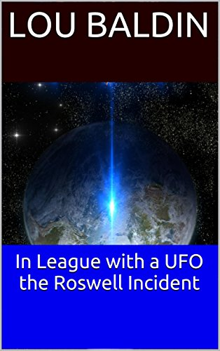 In League with a UFO the Roswell Incident by Lou Baldin