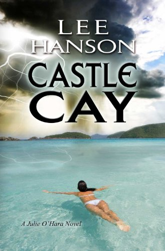 Castle Cay (Julie O'Hara Mystery Series Book 1) by Lee Hanson