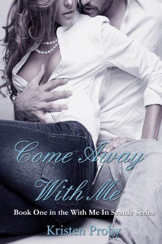 Come Away With Me (With Me In Seattle Book 1) by Kristen Proby