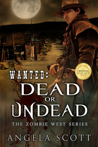 Wanted: Dead or Undead (Zombie West Book 1) by Angela Scott