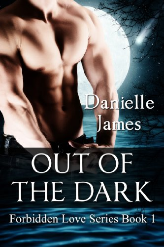 Out of the Dark (Forbidden Love Book 1) by DANIELLE JAMES and LISA MILLER