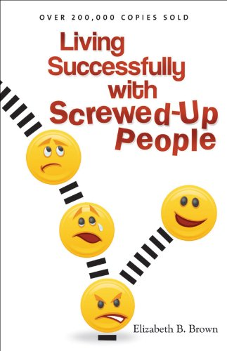 Living Successfully with Screwed-Up People by Elizabeth B. Brown