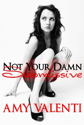 Not Your Damn Submissive (Denial Book 1) by Amy Valenti