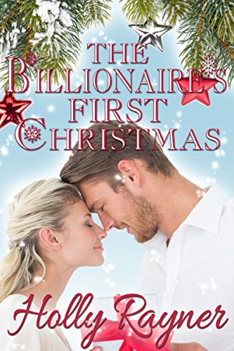 The Billionaire's First Christmas – Contemporary Romance (A Winters Love Book 1) by Holly Rayner