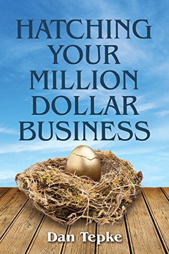 Hatching Your Million Dollar Business (Networlding Leadership Series) by Dan Tepke