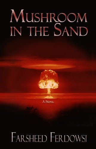 Mushroom in the Sand: A Nuclear Bomb from Iran by Farsheed Ferdowsi