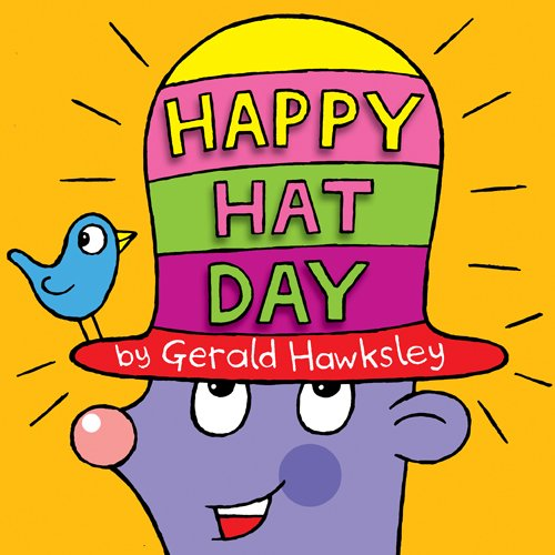 Happy Hat Day: A Silly Rhyming Picture Book for Kids by Gerald Hawksley