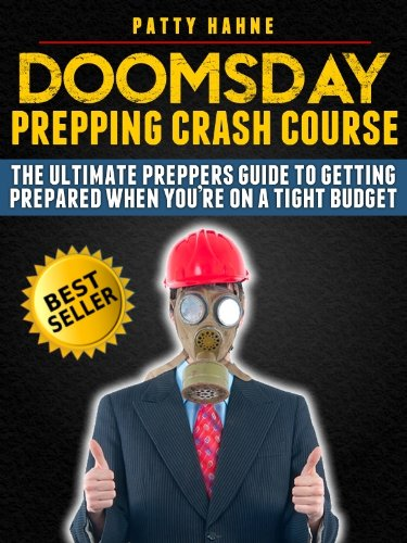 Doomsday Prepping Crash Course: The Ultimate Preppers Guide to Getting Prepared When You're on a Tight Budget by Patty Hahne