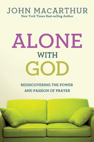 Alone With God: Rediscovering the Power and Passion of Prayer (John MacArthur Study) by MacArthur, Jr., John
