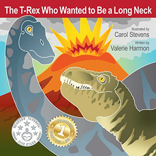 The T-Rex Who Wanted To Be A Long Neck: A Children's Picture Book On Overcoming Anger (WantsToBe.com 6) by Valerie Harmon and Carol Stevens