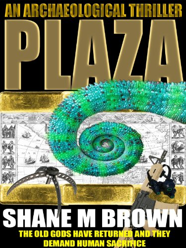 PLAZA: An Archaeological Thriller by Shane M Brown