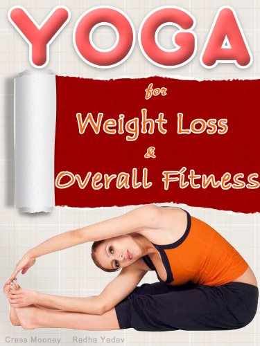 YOGA for Weight Loss and Overall Fitness (for Beginners- Women, Men, Children) by Radha Yadav