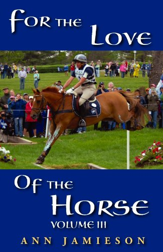 For the Love of the Horse, Volume III – A Selection of True Horse Stories by Ann Jamieson