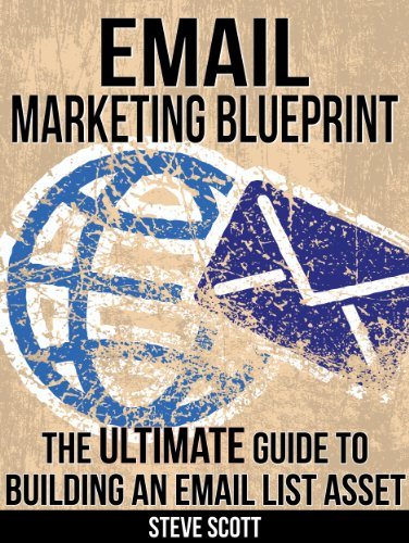 Email Marketing Blueprint – The Ultimate Guide to Building an Email List Asset by Steve Scott