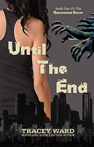Until the End (Quarantined series Book 1) by Tracey Ward