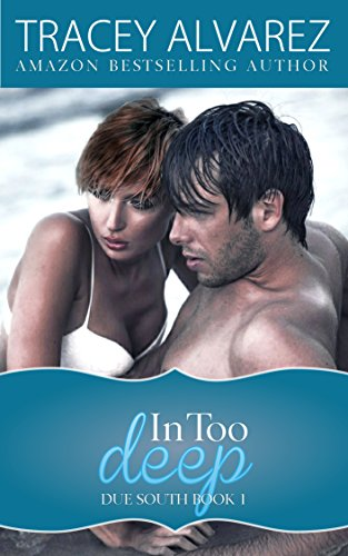 In Too Deep (Due South: A Sexy Contemporary Romance Book 1) by Tracey Alvarez
