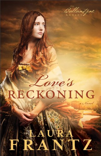 Love's Reckoning (The Ballantyne Legacy Book #1): A Novel by Laura Frantz