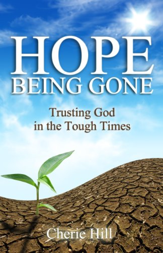 HOPE Being Gone (Trusting God in the Tough Times) by Cherie Hill