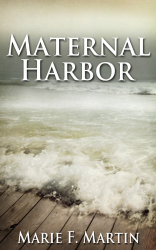 Maternal Harbor by Marie F Martin