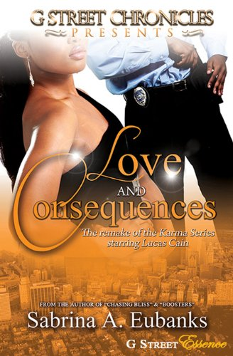 Love & Consequences (G Street Chronicles Presents) by Sabrina A. Eubanks