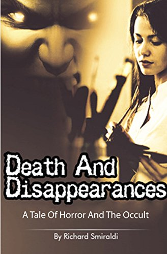 Death And Disappearances: A Tale Of Horror And The Occult by Richard Smiraldi