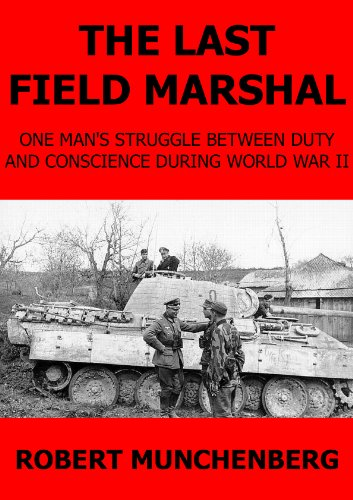 The Last Field Marshal. One Man's Struggle Between Duty and Conscience During World War II. by Robert Munchenberg