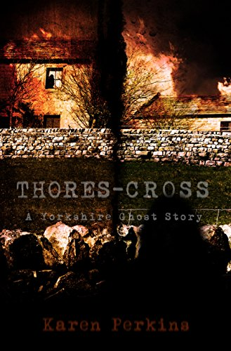 Thores-Cross: A Yorkshire Ghost Story by Karen Perkins and K A Perkins
