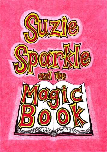Suzie Sparkle and the Magic Book : a book for children age 8/9/10/11/12 (childrens books) by Steve Moran