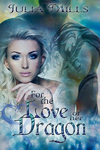 For The Love Of Her Dragon (Dragon Guard Series Book 4) by Julia Mills and Lisa Miller