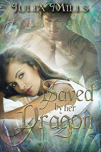 Saved By Her Dragon: Dragon Guard Series #5 by Julia Mills and Lisa Miller