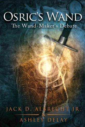 The Wand-Maker's Debate (Osric's Wand, Book One) (Osric's Wand series 1) by Jack D. Albrecht Jr. and Ashley Delay