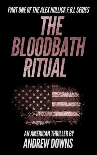 The Bloodbath Ritual (The Alex Hollick FBI Series Book 1) by Andrew Downs