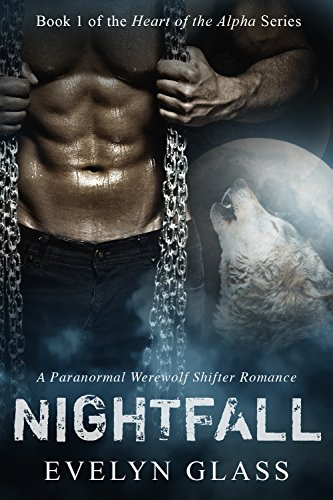 Nightfall (Heart of the Alpha – A Paranormal Werewolf Shifter Romance Book 1) by Evelyn Glass