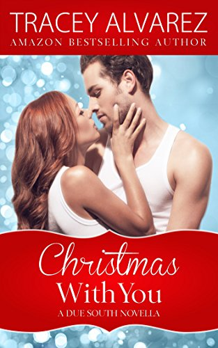 Christmas With You (Due South: A Sexy Contemporary Romance Book 4) by Tracey Alvarez