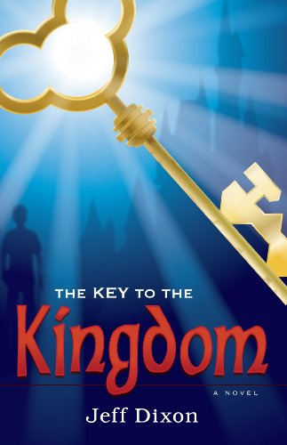 The Key To the Kingdom (Dixon on Disney Book 1) by Jeff Dixon