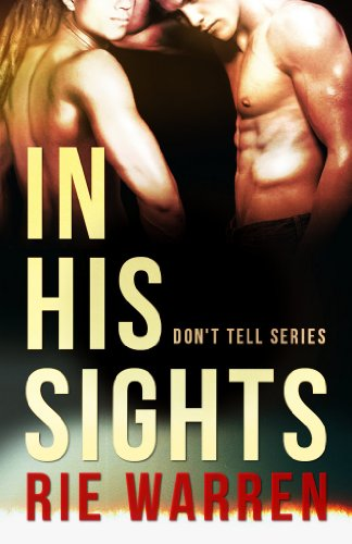 In His Sights (Don't Tell Book 4) by Rie Warren