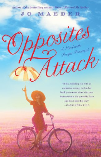 Opposites Attack: A Novel with Recipes Provencal by Jo Maeder