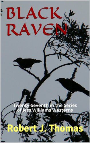 BLACK RAVEN: Twenty-Seventh in the Series of Jess Williams Westerns (A Jess Williams Western Book 27) by Robert J. Thomas