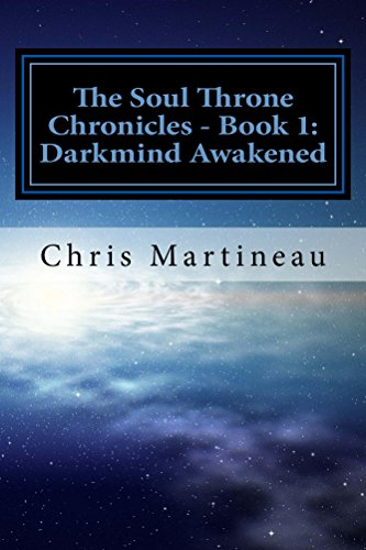 The Soul Throne Chronicles – Book I: Darkmind Awakened by Chris Martineau
