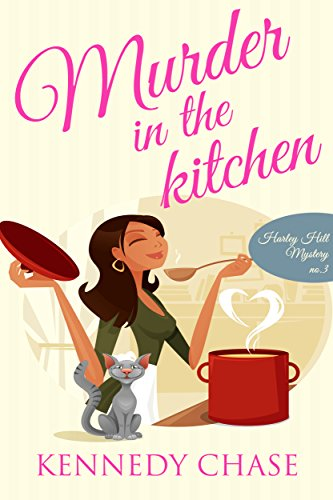 Murder in the Kitchen (Cozy Murder Mystery) (Harley Hill Mysteries Book 3) by Kennedy Chase