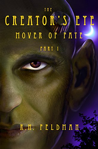 The Creator's Eye: Mover of Fate (Science Fiction/ Fantasy) by R.N. Feldman
