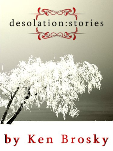 Desolation: Stories by Ken Brosky and Chris Smith