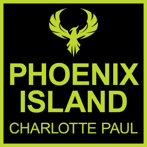 Phoenix Island: Charlotte Paul's Epic Tale of an Island Hideaway, a Tsunami Tidal Wave, and Nine Survivors by Charlotte Paul