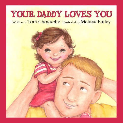 Your Daddy Loves You by Tom Choquette and Melissa Bailey