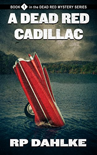 A Dead Red Cadillac (The Dead Red Mystery Series, Book 1) by RP Dahlke
